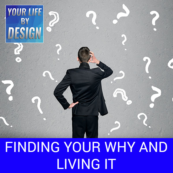 Finding Your Why And Living It