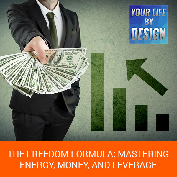 The Freedom Formula: Mastering Energy, Money, and Leverage