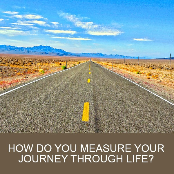 How Do You Measure Your Journey Through Life?