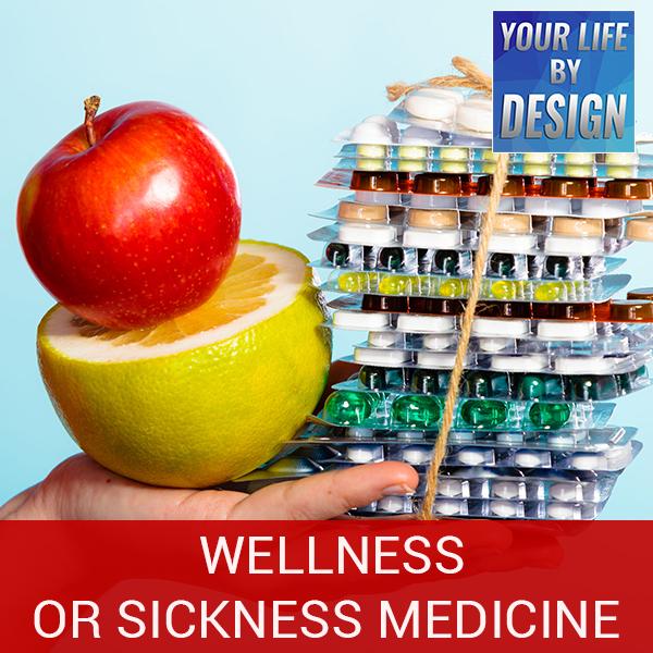 Wellness or Sickness Medicine
