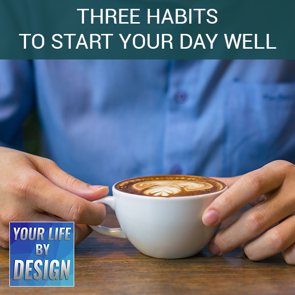 Three Habits To Start Your Day Well