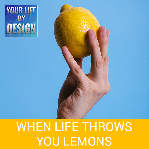 When Life Throws You Lemons
